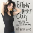 """Eating Myself Crazy""Treena WynesPaperback"