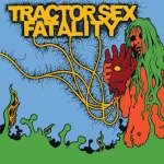 "Tractor Sex Fatality ""Bloodeagle"" available on CD ."