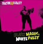 "Tractor Sex Fatality ""Black Magic White Pussy"" available on Vinyl LP or CD."