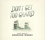 Thirteen Songs by Donovan Woods -- DON'T GET TOO GRAND